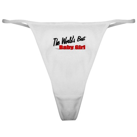 """The World's Best Baby Girl"" Classic Thong"