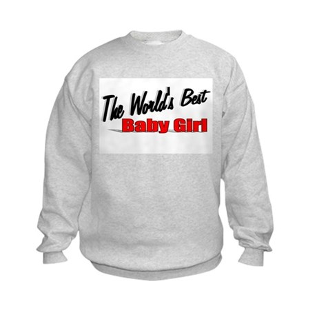 """The World's Best Baby Girl"" Kids Sweatshirt"