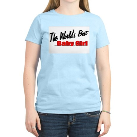 """The World's Best Baby Girl"" Women's Light T-Shirt"
