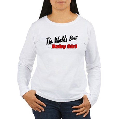 """The World's Best Baby Girl"" Women's Long Sleeve T"