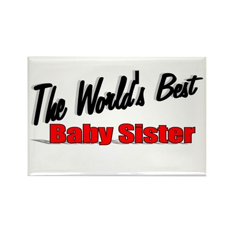 &quot;The World's Best Baby Sister&quot; Rectangle Magnet