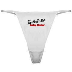 &quot;The World's Best Baby Sister&quot; Classic Thong