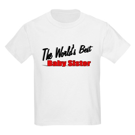 &quot;The World's Best Baby Sister&quot; Kids Light T-Shirt