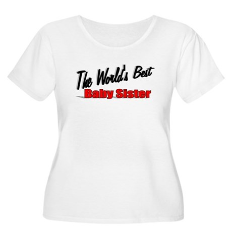 &quot;The World's Best Baby Sister&quot; Women's Plus Size S