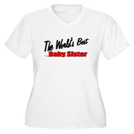 &quot;The World's Best Baby Sister&quot; Women's Plus Size V
