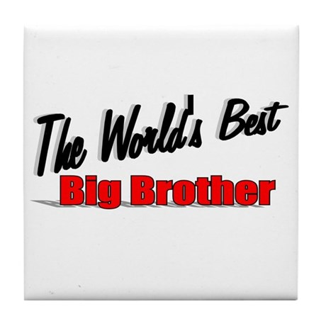 """The World's Best Big Brother"" Tile Coaster"