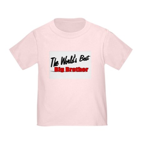 """The World's Best Big Brother"" Toddler T-Sh"