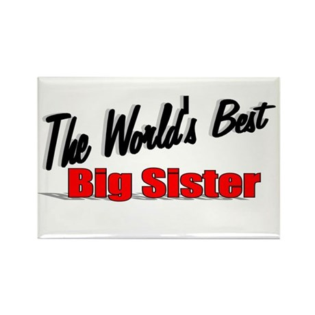 """The World's Best Big Sister"" Rectangle Magnet"