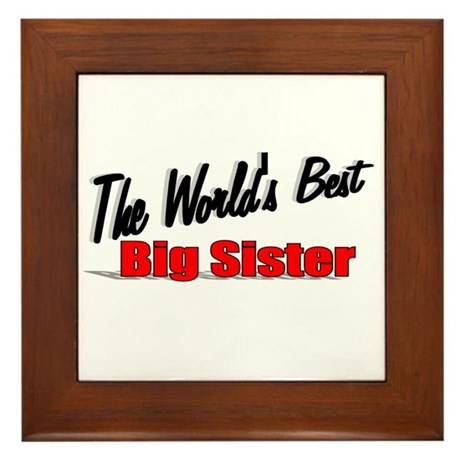 """The World's Best Big Sister"" Framed Tile"
