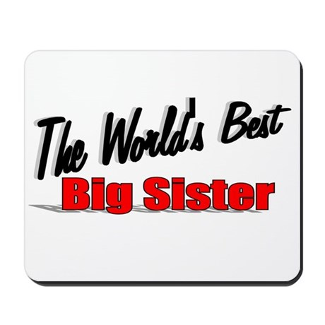 """The World's Best Big Sister"" Mousepad"