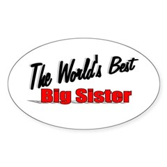 """The World's Best Big Sister"" Oval Sticker"