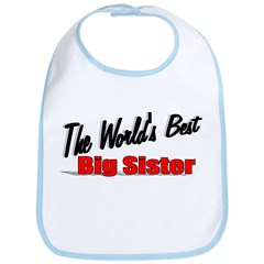 """The World's Best Big Sister"" Bib"