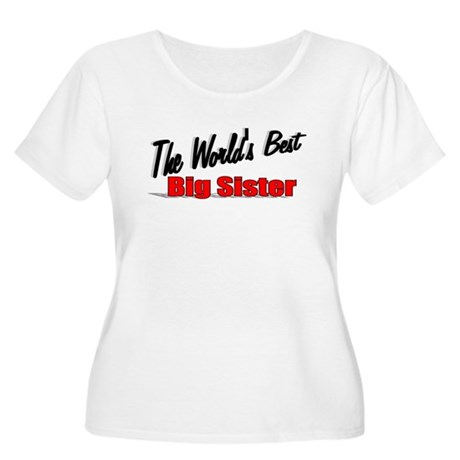 """The World's Best Big Sister"" Women's Plus Size Sc"