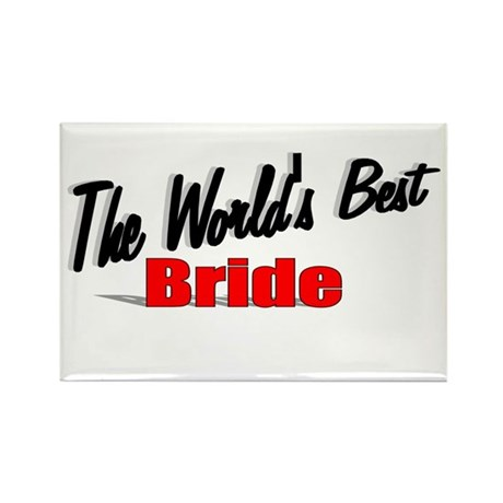 """The World's Best Bride"" Rectangle Magnet"