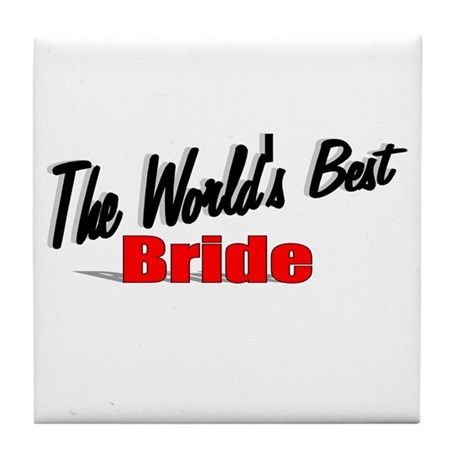 """The World's Best Bride"" Tile Coaster"
