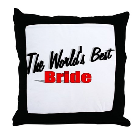"""The World's Best Bride"" Throw Pillow"