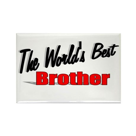 """The World's Best Brother"" Rectangle Magnet"