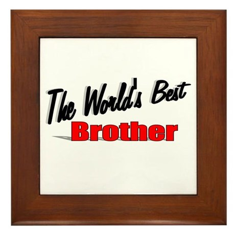 """The World's Best Brother"" Framed Tile"