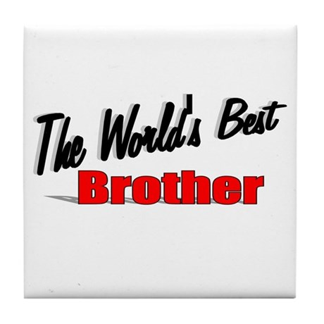 &quot;The World's Best Brother&quot; Tile Coaster