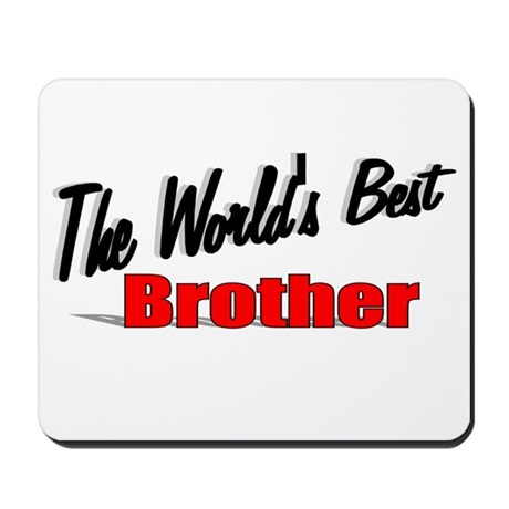&quot;The World's Best Brother&quot; Mousepad
