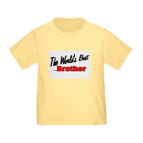 """The World's Best Brother"" Toddler T-Shirt"