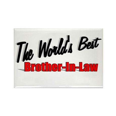 """The World's Best Brother-In-Law"" Rectangle Magnet"