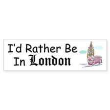 I'd Rather Be In London Bumper Bumper Sticker