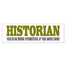 Historian Funny Quote Bumper Sticker