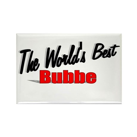 """The World's Best Bubbe"" Rectangle Magnet"