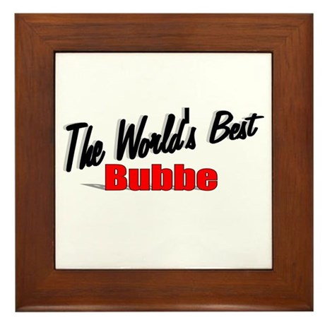 """The World's Best Bubbe"" Framed Tile"