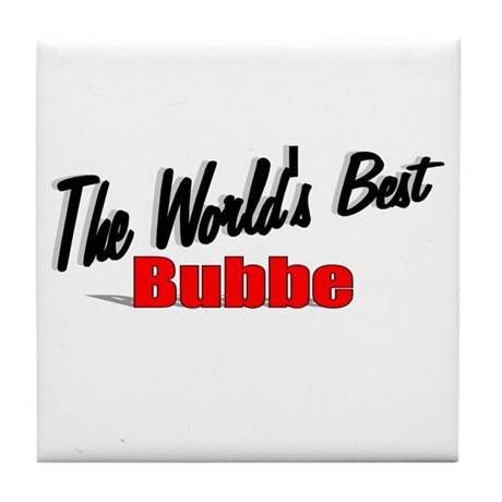 """The World's Best Bubbe"" Tile Coaster"