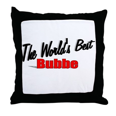 """The World's Best Bubbe"" Throw Pillow"