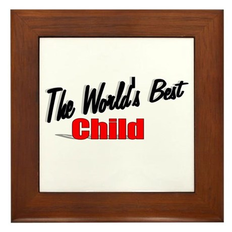 """The World's Best Child"" Framed Tile"