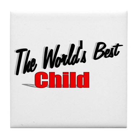 """The World's Best Child"" Tile Coaster"