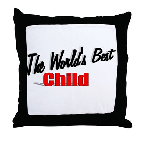 """The World's Best Child"" Throw Pillow"