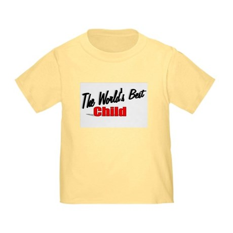 """The World's Best Child"" Toddler T-Shirt"