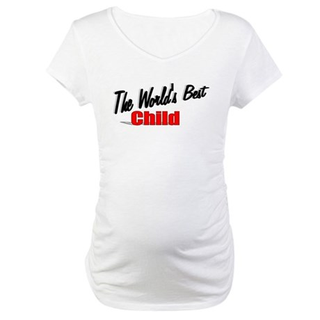 """The World's Best Child"" Maternity T-Shirt"