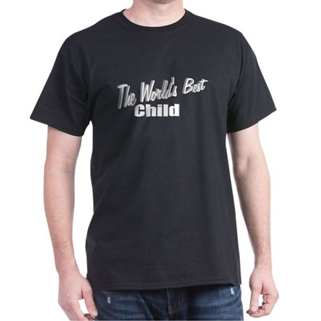 """The World's Best Child"" Dark T-Shirt"