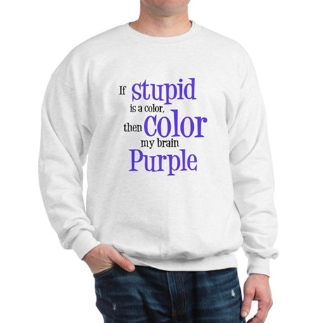 Color my stupid brain... Sweatshirt