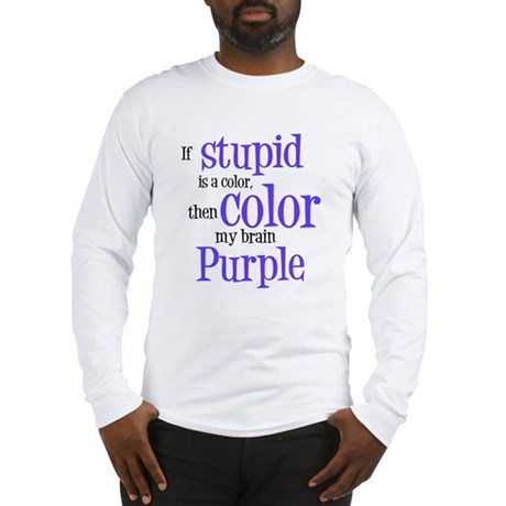 Color my stupid brain... Long Sleeve T-Shirt