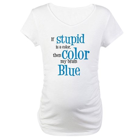 Color my stupid brain... Maternity T-Shirt