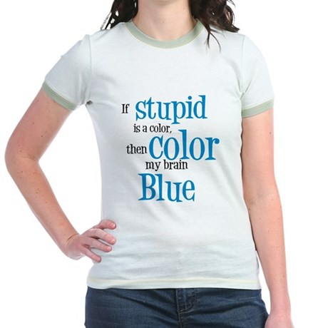 Color my stupid brain... Jr. Ringer T-Shirt