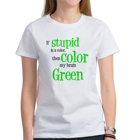Color my stupid brain... Women's T-Shirt