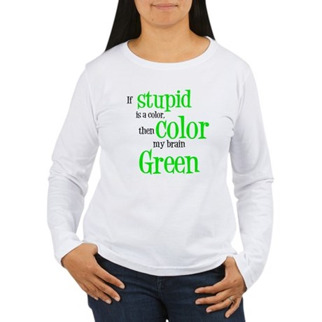 Color my stupid brain... Women's Long Sleeve T-Shi