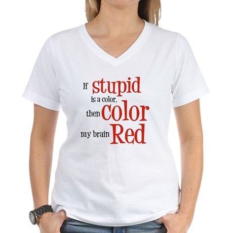 Color my stupid brain... Women's V-Neck T-Shirt