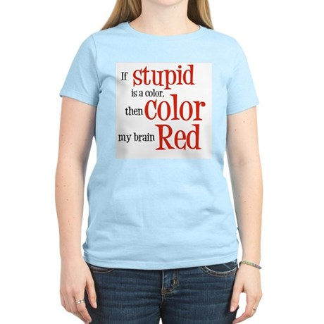 Color my stupid brain... Women's Light T-Shirt