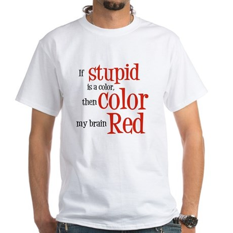 Color my stupid brain... White T-Shirt