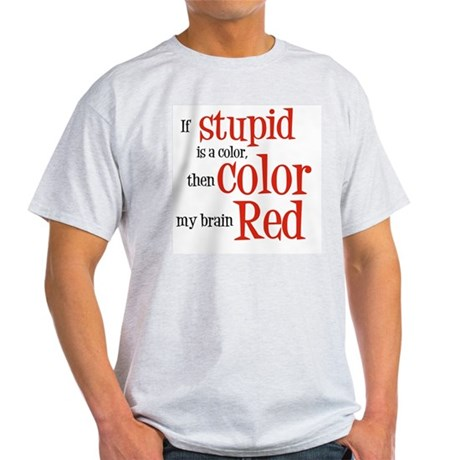 Color my stupid brain... Light T-Shirt