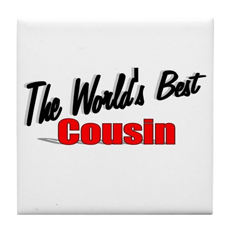 """The World's Best Cousin"" Tile Coaster"