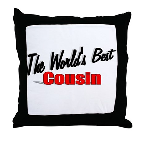 """The World's Best Cousin"" Throw Pillow"